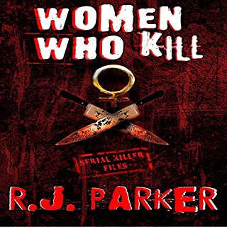 Women Who Kill (Serial Killers)                   By:                                                                                                                                 RJ Parker                               Narrated by:                                                                                                                                 David Gilmore                      Length: 1 hr and 59 mins     43 ratings     Overall 3.4