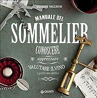 manuale del sommelier. conoscere, apprezzare, valutare il vino e gestire una cantina