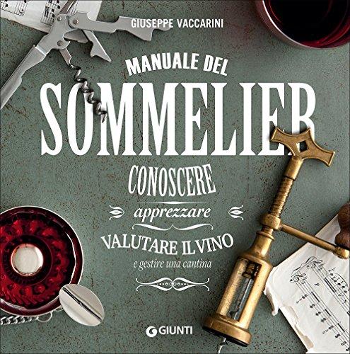 Manuale del sommelier. Conoscere, apprezzare, valutare il vino e gestire una cantina (Atlanti illustrati medi)