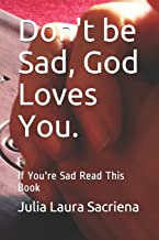 Don't be Sad, God Loves You.: If You're Sad Read This Book