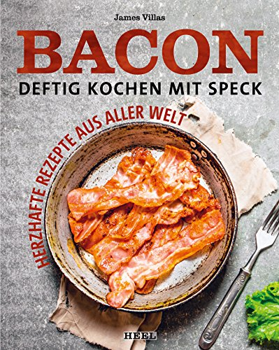 Bacon - Deftig kochen mit Speck: Herzhafte Rezepte aus aller Welt
