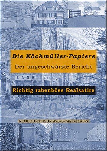 Die Köchmüller-Papiere: Der ungeschwärzte Bericht
