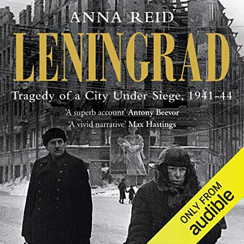 Leningrad The Epic Siege of World War II, 1941-1944 - Anna Reid