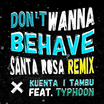 Don't Wanna Behave (Santa Rosa Remix)