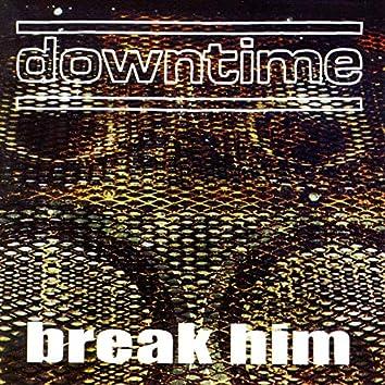 Break Him