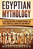 Egyptian Mythology: A Fascinating Guide to Understanding the Gods, Goddesses, Monsters, and Mortals (Greek Mythology - Norse Mythology - Egyptian Mythology Book 3)
