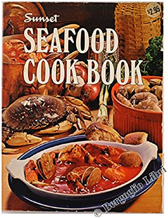 SEAFOOD COOK BOOK. By the Editors of Sunset Magazine and Sunset Books.
