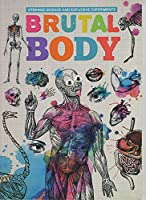 Brutal Body (Strange Science and Explosive Experiments)