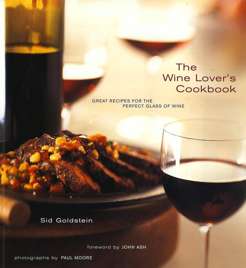 感謝祭異形永遠のThe Wine Lover's Cookbook: Great Meals for the Perfect Glass of Wine (English Edition)