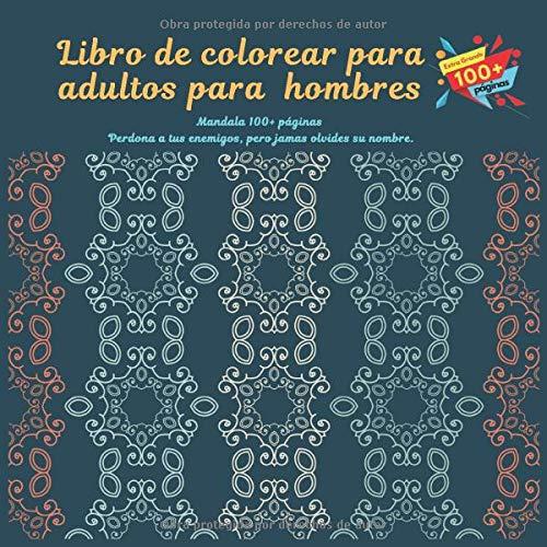 Libro de colorear para adultos para hombres Mandala 100+ páginas - Perdona a tus enemigos, pero jamas olvides su nombre.