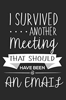 I Survived Another Meeting That Should Have Been An Email: Funny Sarcastic Work Planner And Agenda Notebook