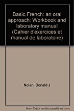 Basic French: an oral approach: Workbook and laboratory manual (Cahier d'exercices et manual de laboratoire)