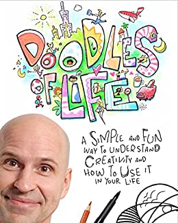 Doodles Of Life: A simple and fun way to understand creativity and how to use it in your life. by [Øistein Kristiansen]