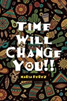 Time Will Change You!!