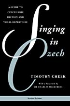 Singing in Czech: A Guide to Czech Lyric Diction and Vocal Repertoire (Guides to Lyric Diction)