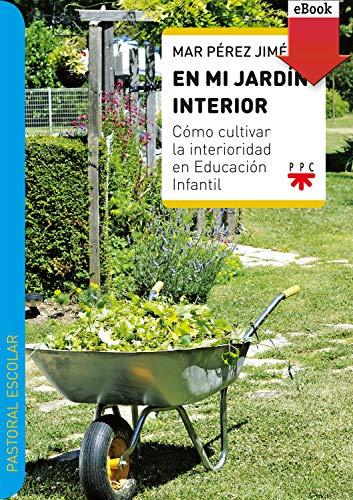 En mi jardín interior: Cómo cultivar la interioridad en Educación Infantil (Didajé)