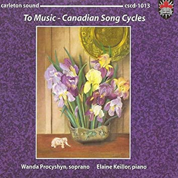 To Music - Canadian Song Cycles