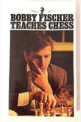 Bobby Fischer Teaches Chess by Bobby Fischer Stuart Margulies Don Mosenfelder(1982-07-01) Unknown Binding