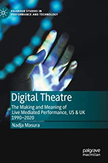 Digital Theatre: The Making and Meaning of Live Mediated Performance, US & UK 1990-2020