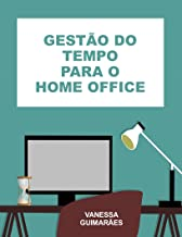 Gestão do Tempo para o Home Office
