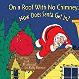 On a Roof with No Chimney, How Does Santa Get In?