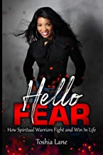 Hello Fear: How Spiritual Warriors Fight and Win In Life