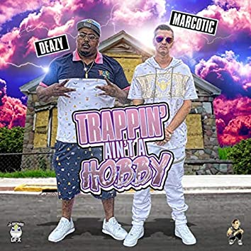Trappin' Ain't a Hobby (feat. Marcotic)