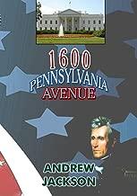 1600 Pennsylvania Avenue: Andrew Jackson