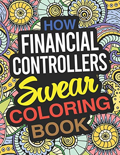 How Financial Controllers Swear Coloring Book: A Financial Controller Coloring Book