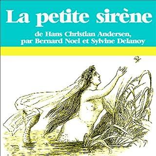 La petite sirène                   De :                                                                                                                                 Hans Christian Andersen                               Lu par :                                                                                                                                 Bernard Noël,                                                                                        Sylvie Delannoy                      Durée : 20 min     1 notation     Global 4,0