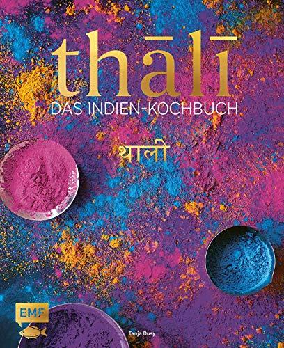 Thali – Das Indien-Kochbuch: 100 Rezepte: die Vielfalt Indiens auf einer Platte