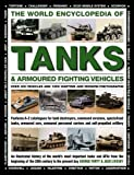 The World Encyclopedia of Tanks & Armoured Fighting Vehicles: Over 400 Vehicles And 1200 Wartime And Modern...