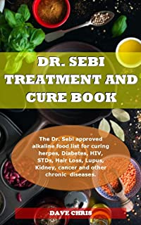 DR. SEBI TREATMENT AND CURE BOOK: The Dr. Sebi approved alkaline food list for curing herpes, Diabetes, HIV, STDs, Hair Lo...