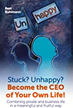 Stuck? Unhappy? Become the CEO of Your Own Life: Combining private and business life in a meaningful and fruitful way