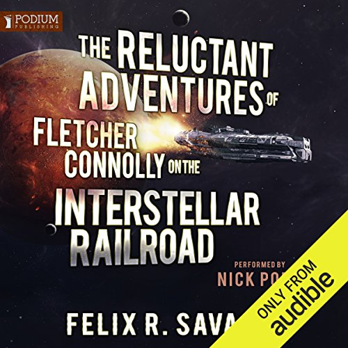 The Reluctant Adventures of Fletcher Connolly on the Interstellar Railroad audiobook cover art
