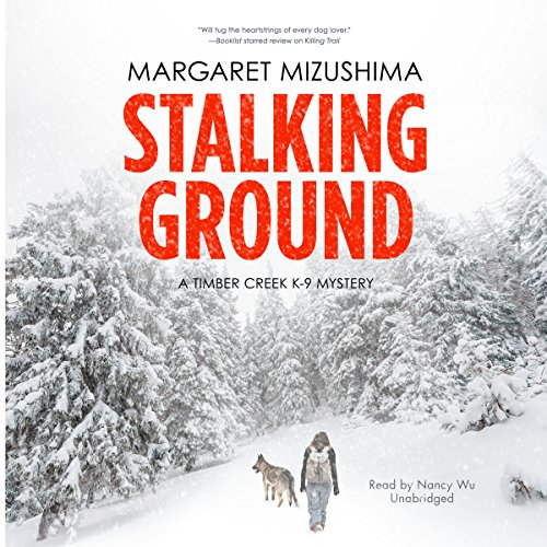 Stalking Ground     A Timber Creek K-9 Mystery, Book 2              By:                                                                                                                                 Margaret Mizushima                               Narrated by:                                                                                                                                 Nancy Wu                      Length: 9 hrs and 5 mins     1,072 ratings     Overall 4.5