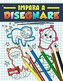 Impara a disegnare: Un libro delle attività e guida con 222 progetti passo a passo per bambini, ragazzi e adulti