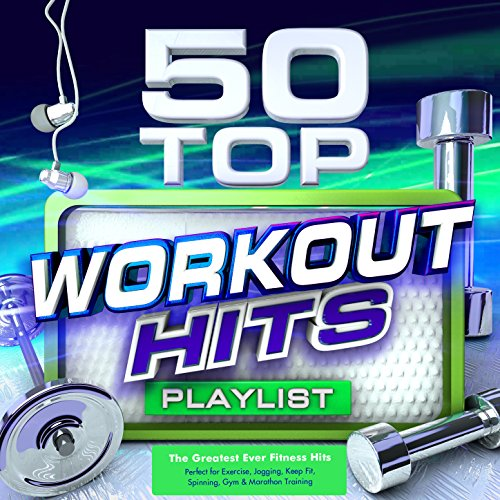 50 Top Workout Hits - The Greatest Ever Fitness Playlist - Perfect for Exercise, Jogging, Keep Fit,...
