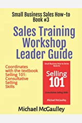 Sales Training Workshop Leader Guide: Coordinates with the textbook Selling 101: Consultative Selling Skills (SALES HOW-TO FOR NEW STARTUPS AND ENTREPRENEURS) Paperback