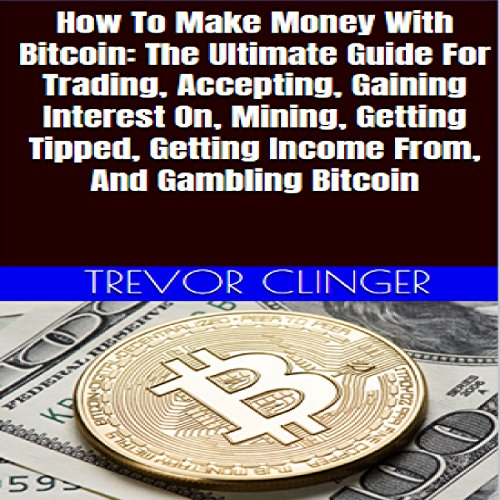How to Make Money with Bitcoin     The Ultimate Guide for Trading, Accepting, Gaining Interest on, Mining, Getting Tipped, Getting Income from, and Gambling Bitcoin              De :                                                                                                                                 Trevor Clinger                               Lu par :                                                                                                                                 Trevor Clinger                      Durée : 34 min     Pas de notations     Global 0,0