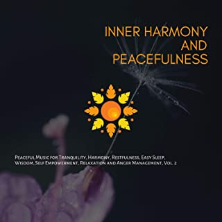 Inner Harmony And Peacefulness (Peaceful Music For Tranquility, Harmony, Restfulness, Easy Sleep, Wisdom, Self Empowerment, Relaxation And Anger Management, Vol. 2)