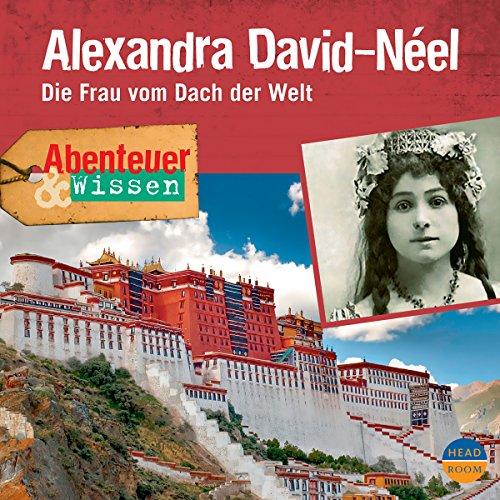 Alexandra David-Néel - Die Frau vom Dach der Welt (Abenteuer & Wissen) Titelbild