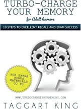 Turbo-Charge Your Memory (for Adult Learners) - 10 Steps to Excellent Recall and Exam Success