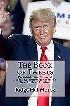The Book of Tweets: President Trump's Social Media Revolution & America's New Birth of Freedom