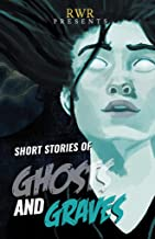 Short Stories of Ghosts and Graves: Anthology of Ghost Stories by RWR Writers (Anthologies by RWR Writers - Set One)