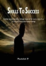 Skills to Success: Imbibe some necessary things required for everyone of us to be fully functional human being
