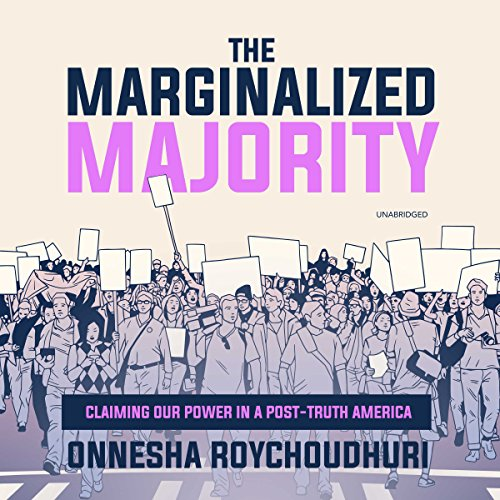 The Marginalized Majority                   By:                                                                                                                                 Onnesha Roychoudhuri                               Narrated by:                                                                                                                                 Priya Ayyar                      Length: 5 hrs and 17 mins     Not rated yet     Overall 0.0
