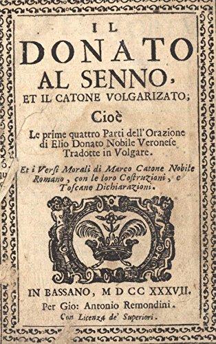Il Donato al senno et il catone volgarizato. Cioè le prime quattro parti dell'orazione di elio donato nobile veronefe tradotto in volgare.