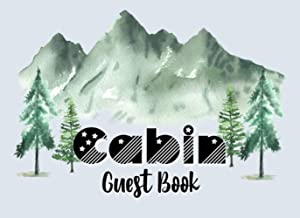 Cabin Guest Book: Vacation Rental Guest Book, Airbnb, Guest House, Mountain Home, Lake Home, Record Lasting Memories, Visi...