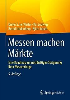 Messen machen Märkte: Eine Roadmap zur nachhaltigen Steigerung Ihrer Messeerfolge (German Edition)